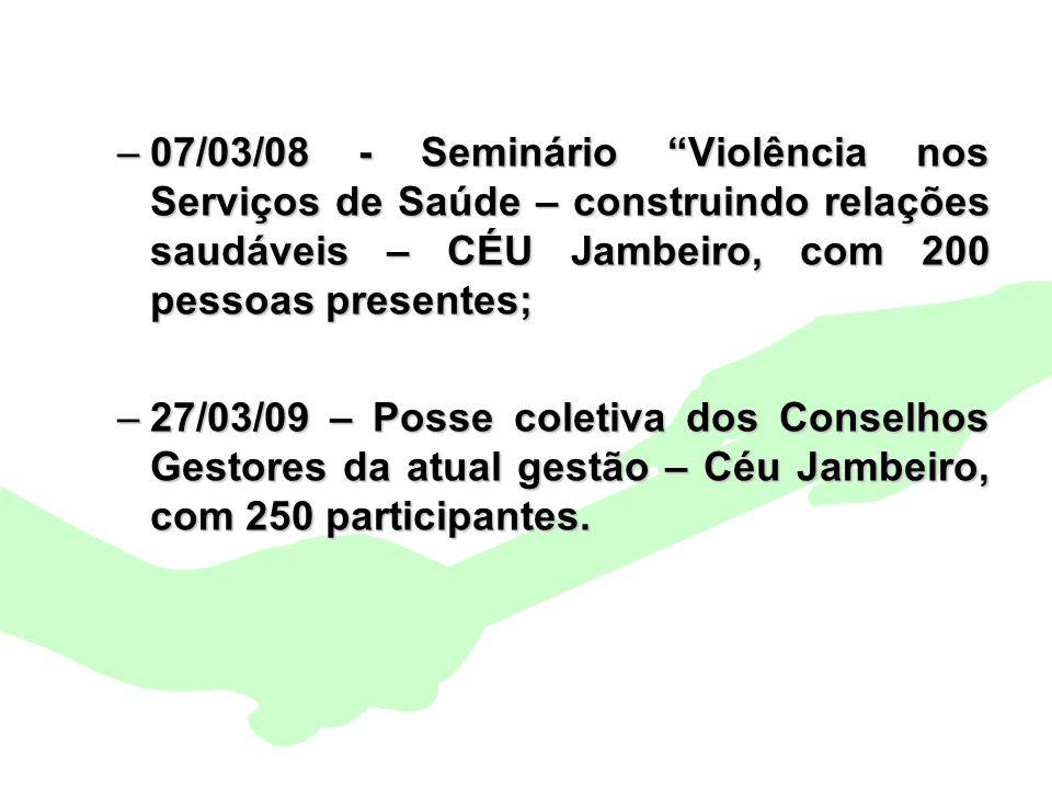 Encontro Municipal de Conselhos Jan/20108 –07/03/08 - Seminário Violência nos Serviços de Saúde – construindo relações saudáveis – CÉU Jambeiro, com 2