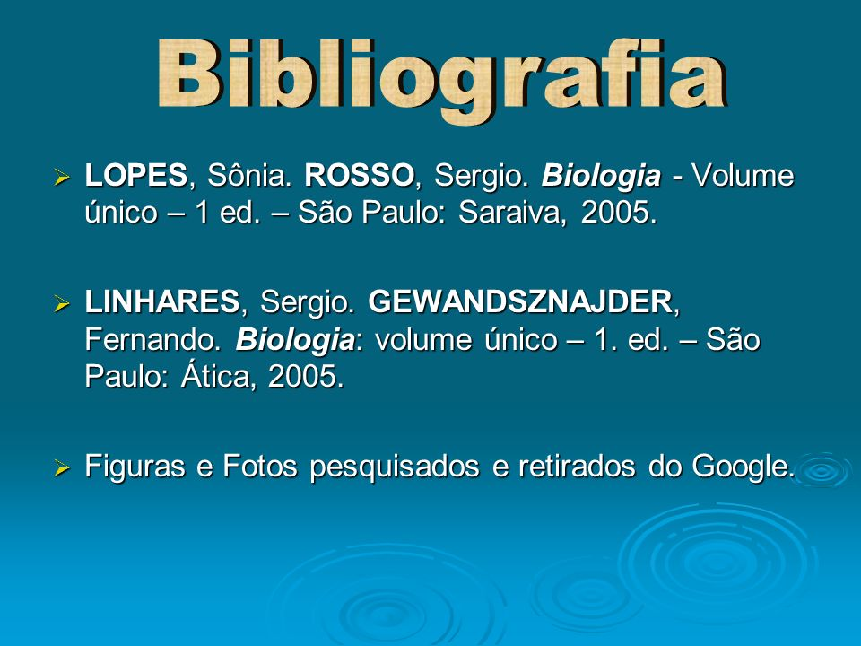 LOPES, Sônia. ROSSO, Sergio. Biologia - Volume único – 1 ed. – São Paulo: Saraiva, 2005. LOPES, Sônia. ROSSO, Sergio. Biologia - Volume único – 1 ed.