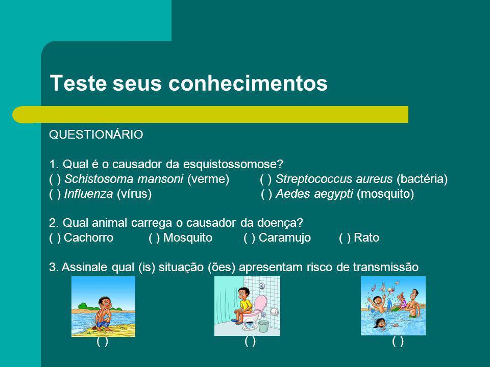 Teste seus conhecimentos QUESTIONÁRIO 1. Qual é o causador da esquistossomose? ( ) Schistosoma mansoni (verme) ( ) Streptococcus aureus (bactéria) ( )