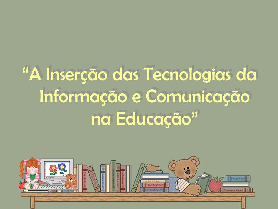 A Inserção das Tecnologias da Informação e Comunicação na Educação
