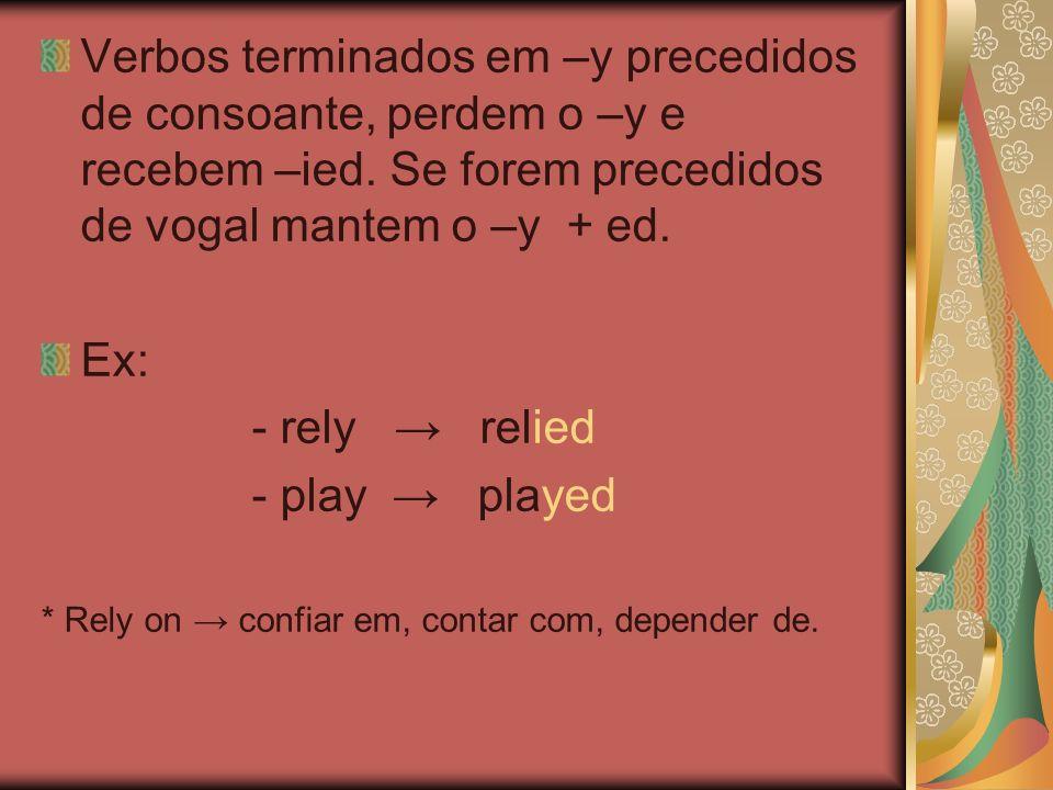 Verbos terminados em –y precedidos de consoante, perdem o –y e recebem –ied.