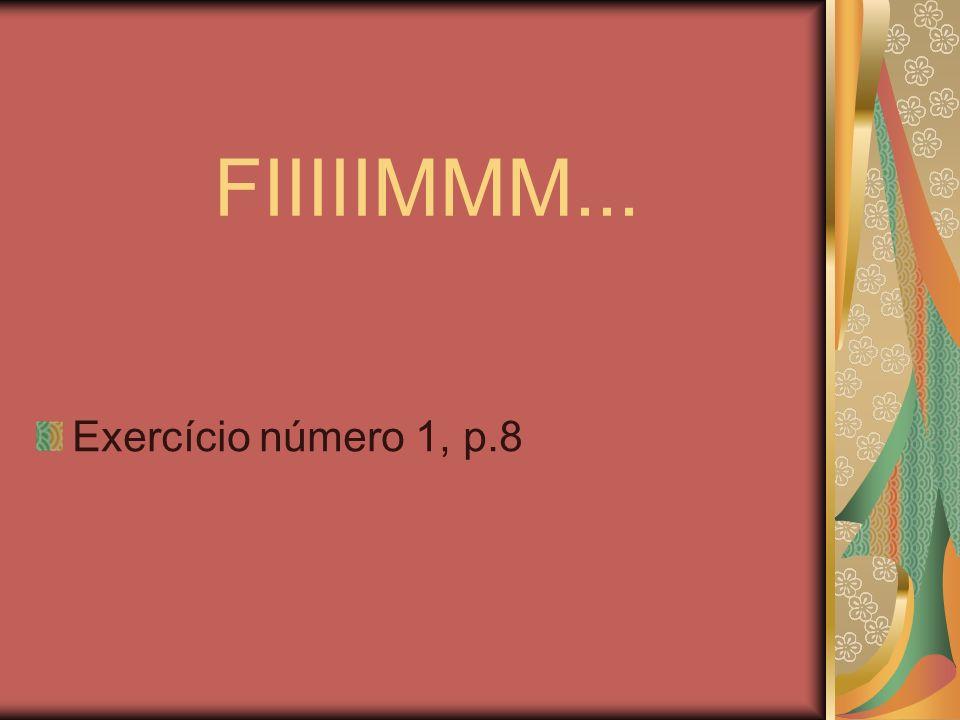 FIIIIIMMM... Exercício número 1, p.8