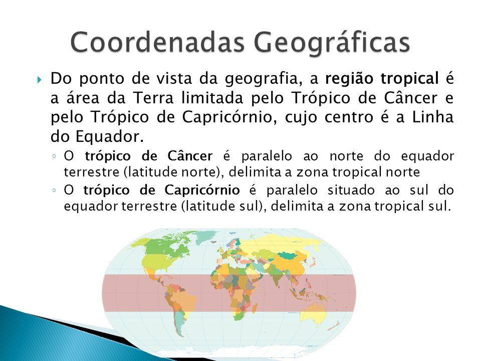 Do ponto de vista da geografia, a região tropical é a área da Terra limitada pelo Trópico de Câncer e pelo Trópico de Capricórnio, cujo centro é a Lin