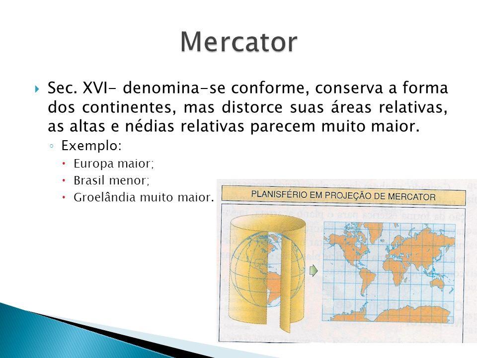 Sec. XVI- denomina-se conforme, conserva a forma dos continentes, mas distorce suas áreas relativas, as altas e nédias relativas parecem muito maior.