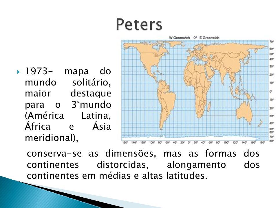 1973- mapa do mundo solitário, maior destaque para o 3°mundo (América Latina, África e Ásia meridional), conserva-se as dimensões, mas as formas dos c