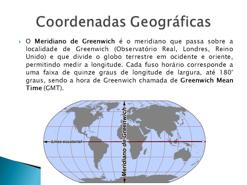 O Meridiano de Greenwich é o meridiano que passa sobre a localidade de Greenwich (Observatório Real, Londres, Reino Unido) e que divide o globo terres