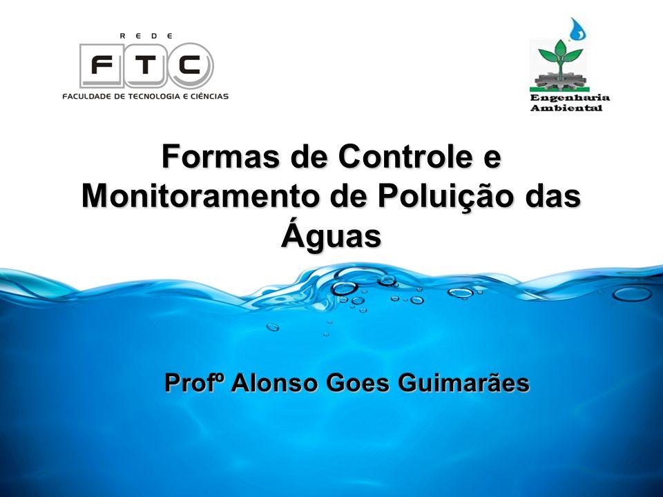 Formas de Controle e Monitoramento de Poluição das Águas Profº Alonso Goes Guimarães