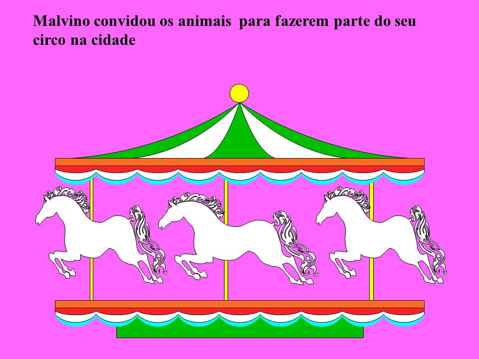 Malvino convidou os animais para fazerem parte do seu circo na cidade, assim que dava os animais iam,e o circo fazia um sucesso com os animais da Floresta Encantada.