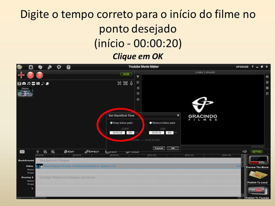 Digite o tempo correto para o início do filme no ponto desejado (início - 00:00:20) Clique em OK