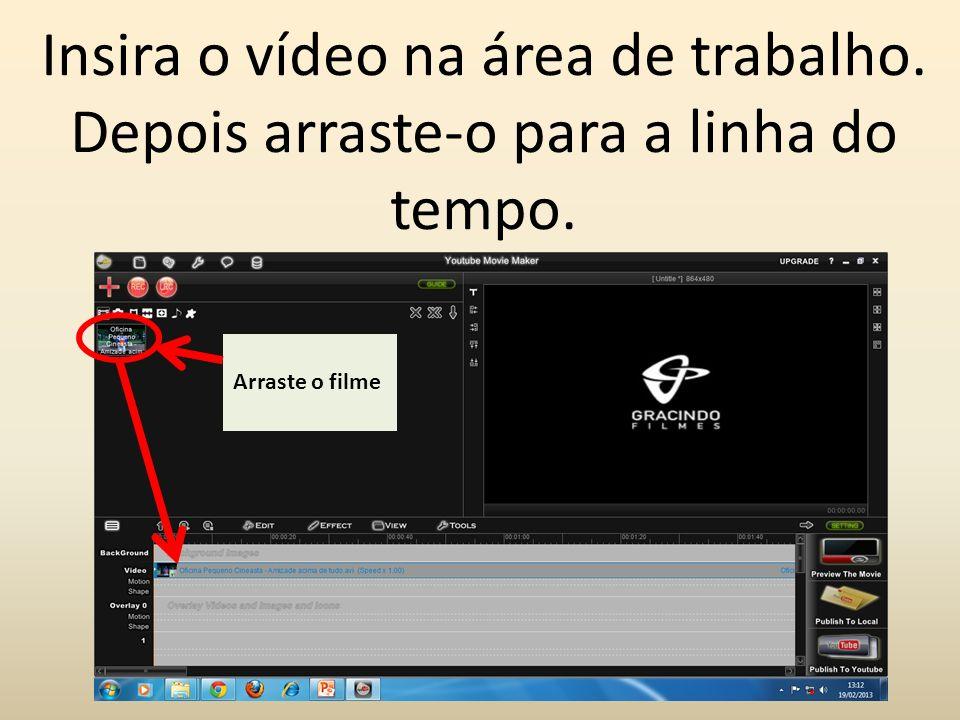 Insira o vídeo na área de trabalho. Depois arraste-o para a linha do tempo. Linha do tempo Arraste o filme