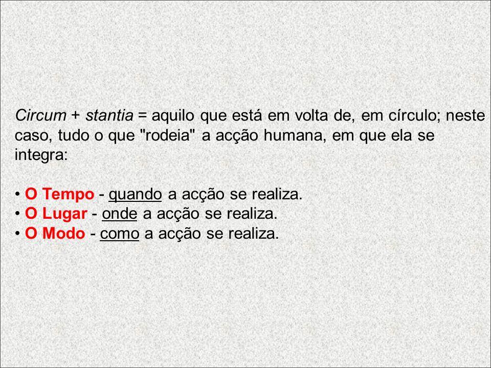 Circum + stantia = aquilo que está em volta de, em círculo; neste caso, tudo o que