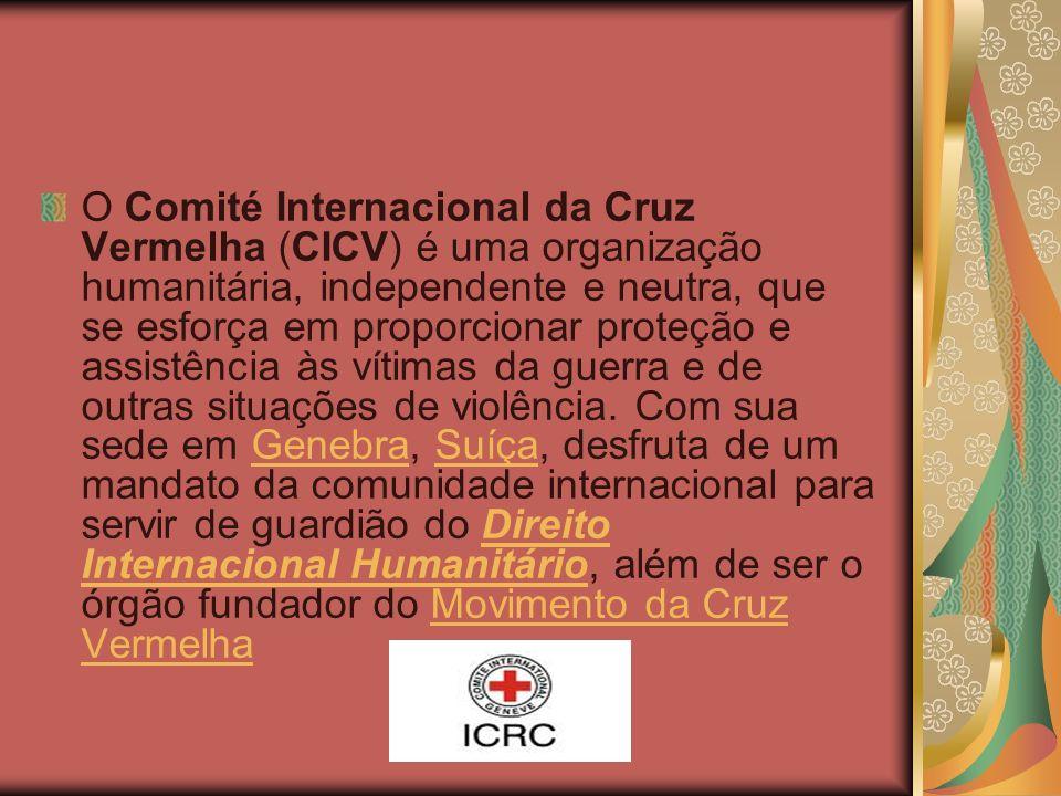 O Comité Internacional da Cruz Vermelha (CICV) é uma organização humanitária, independente e neutra, que se esforça em proporcionar proteção e assistê