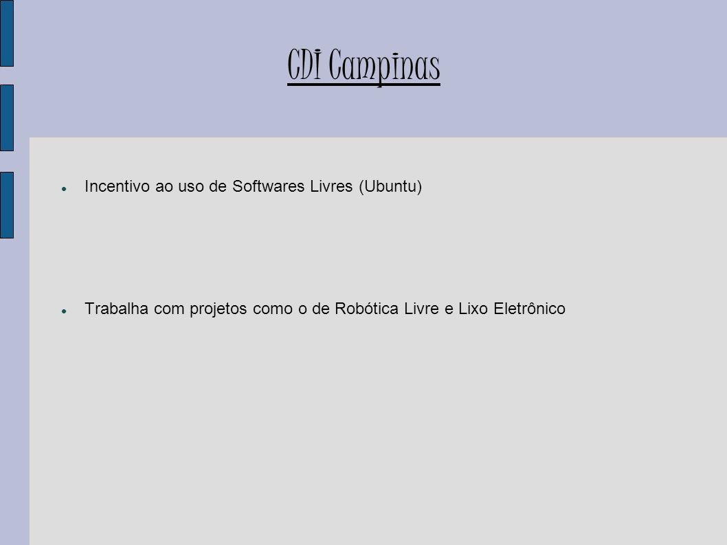 CDI Campinas Incentivo ao uso de Softwares Livres (Ubuntu) Trabalha com projetos como o de Robótica Livre e Lixo Eletrônico