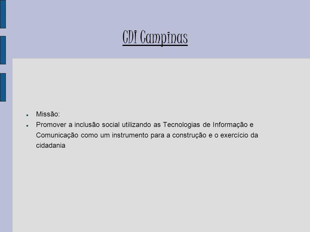 CDI Campinas Missão: Promover a inclusão social utilizando as Tecnologias de Informação e Comunicação como um instrumento para a construção e o exercí