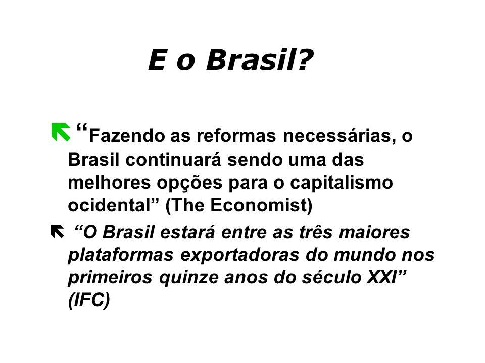 Brasil... ëSegundo todos os prognósticos feitos pelos bancos internacionais e organismos, o Brasil será o grande palco da competição global na próxima