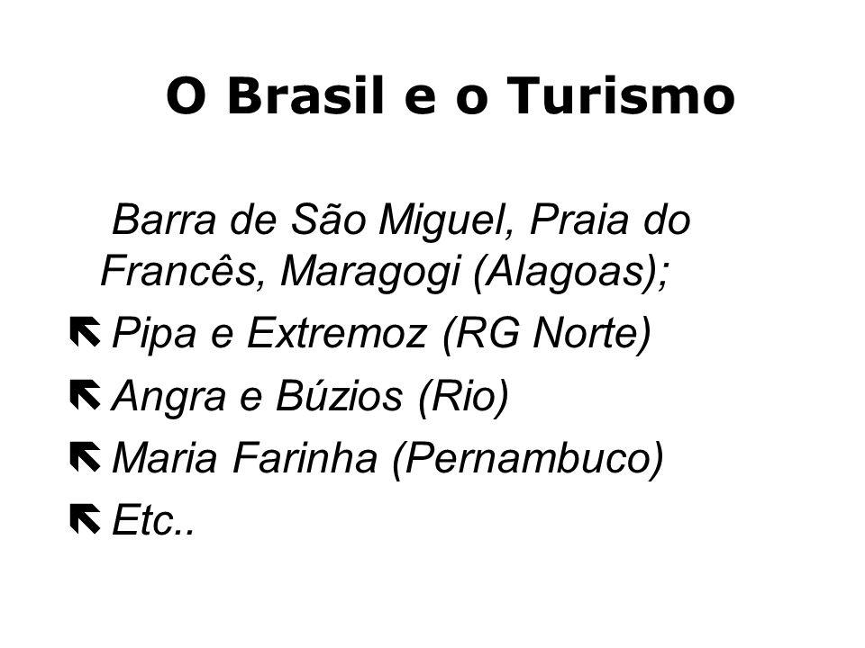O Brasil e o Turismo US$2 bilhões em cinco anos: Novos projetos na Bahia: ë 5 em Trancoso; ë 1 em Porto Seguro; ë 2 na Praia de Santo Antônio; ë Compl