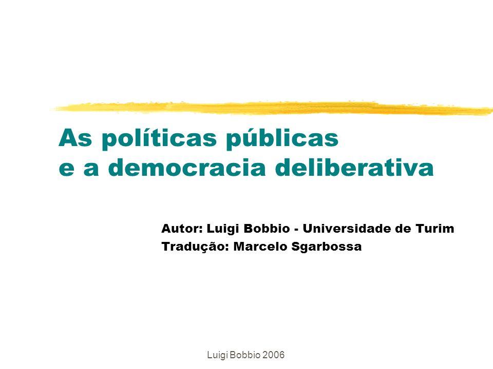 Luigi Bobbio 2006 As políticas públicas e a democracia deliberativa Autor: Luigi Bobbio - Universidade de Turim Tradução: Marcelo Sgarbossa