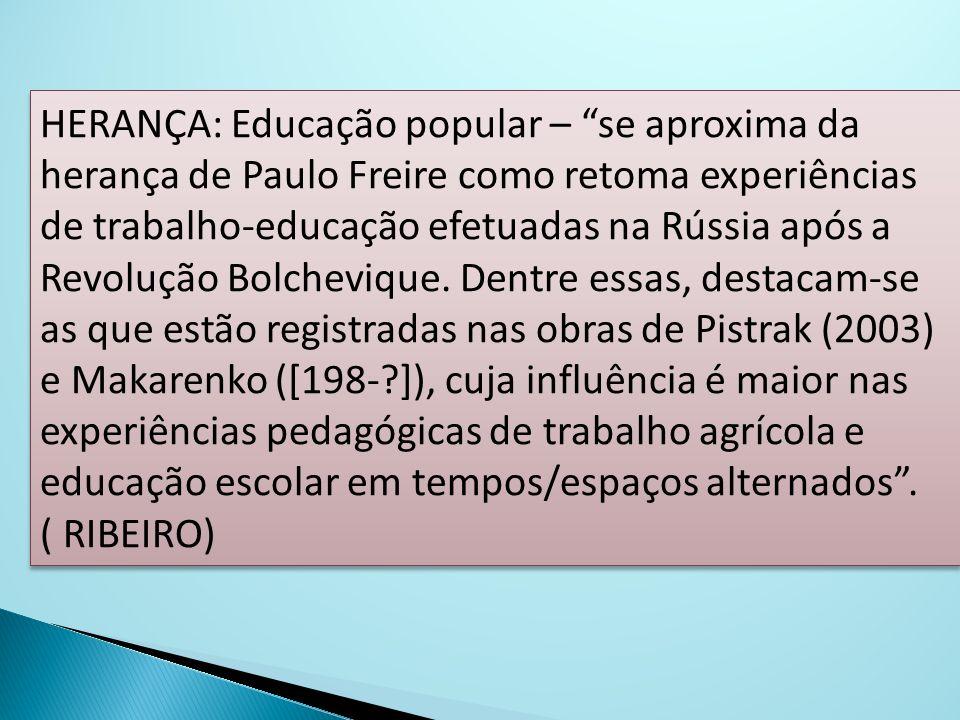 HERANÇA: Educação popular – se aproxima da herança de Paulo Freire como retoma experiências de trabalho-educação efetuadas na Rússia após a Revolução