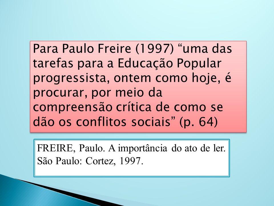 Para Paulo Freire (1997) uma das tarefas para a Educação Popular progressista, ontem como hoje, é procurar, por meio da compreensão crítica de como se