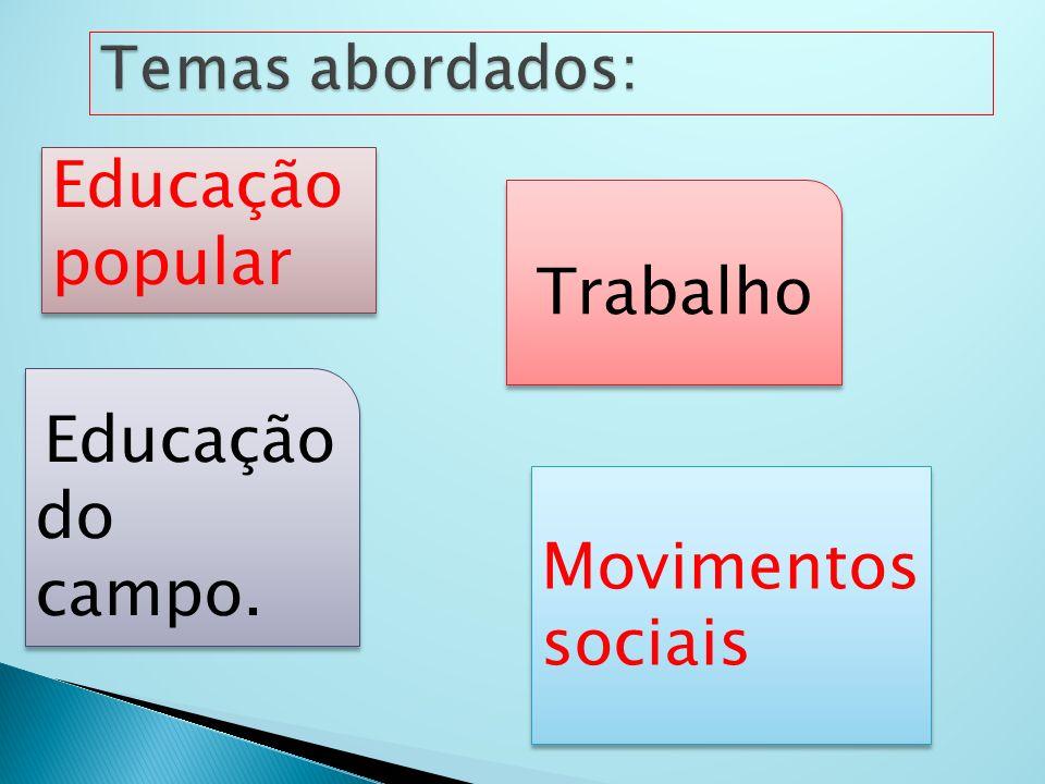 Educação popular Movimentos sociais Educação do campo. Trabalho