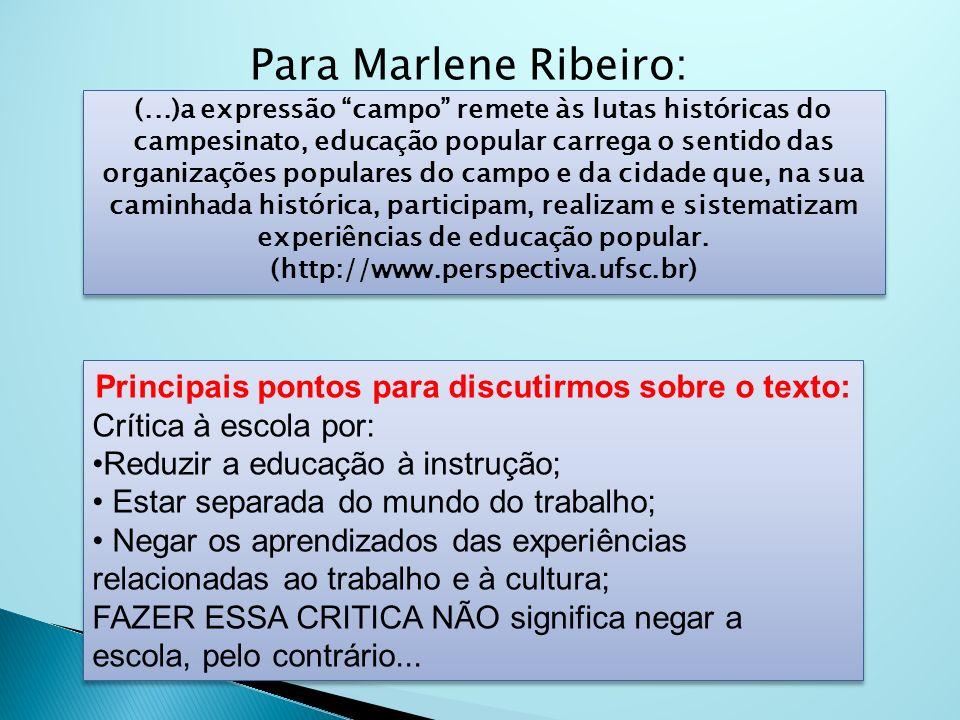 Para Marlene Ribeiro: Principais pontos para discutirmos sobre o texto: Crítica à escola por: Reduzir a educação à instrução; Estar separada do mundo