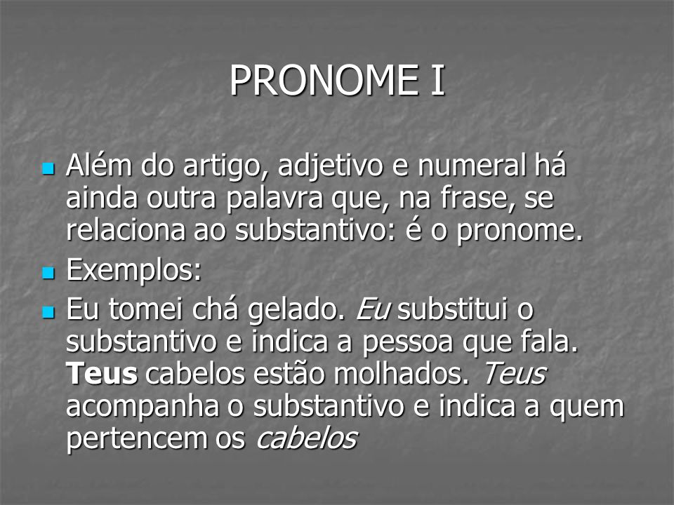 PRONOME I Além do artigo, adjetivo e numeral há ainda outra palavra que, na frase, se relaciona ao substantivo: é o pronome. Além do artigo, adjetivo