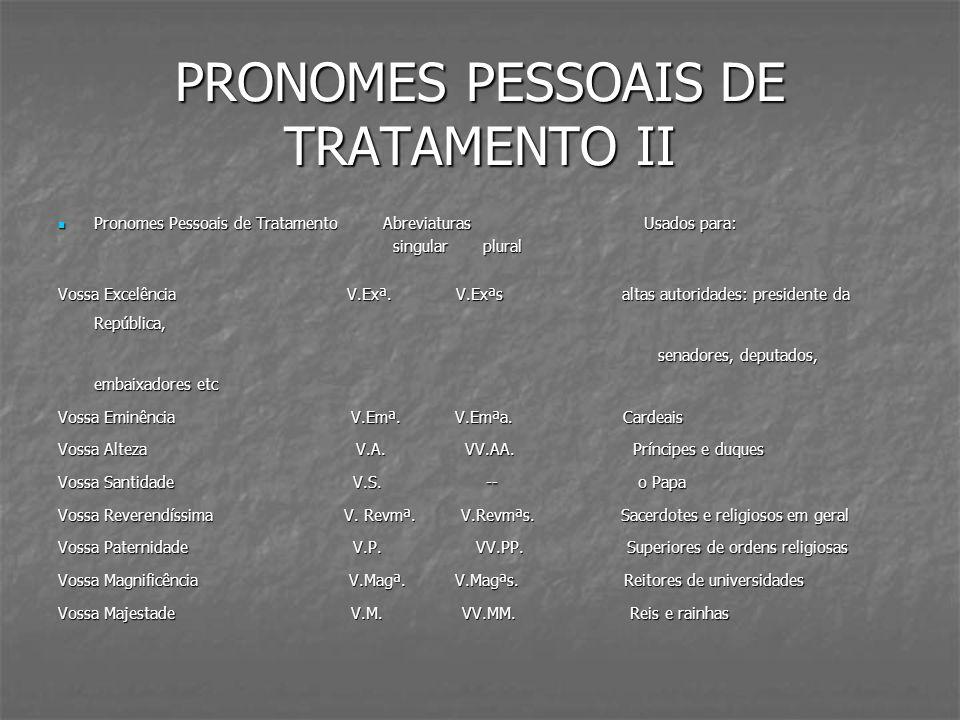 PRONOMES PESSOAIS DE TRATAMENTO II Pronomes Pessoais de Tratamento Abreviaturas Usados para: Pronomes Pessoais de Tratamento Abreviaturas Usados para: