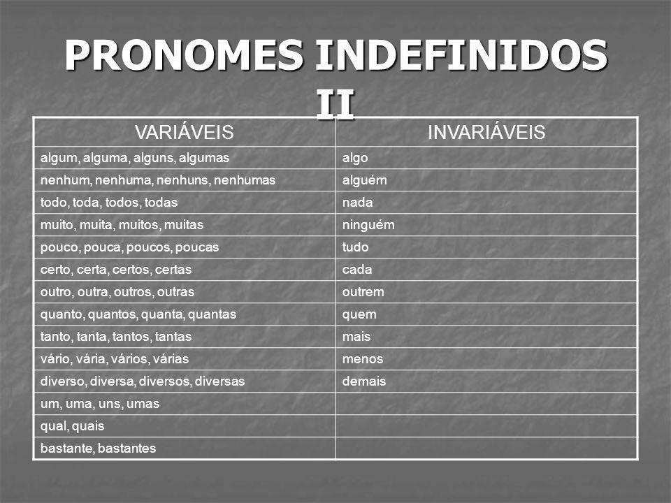 PRONOMES INDEFINIDOS II VARIÁVEISINVARIÁVEIS algum, alguma, alguns, algumasalgo nenhum, nenhuma, nenhuns, nenhumasalguém todo, toda, todos, todasnada