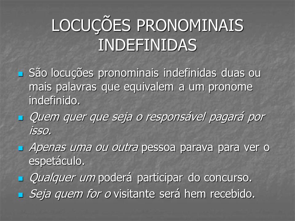 LOCUÇÕES PRONOMINAIS INDEFINIDAS São locuções pronominais indefinidas duas ou mais palavras que equivalem a um pronome indefinido. São locuções pronom