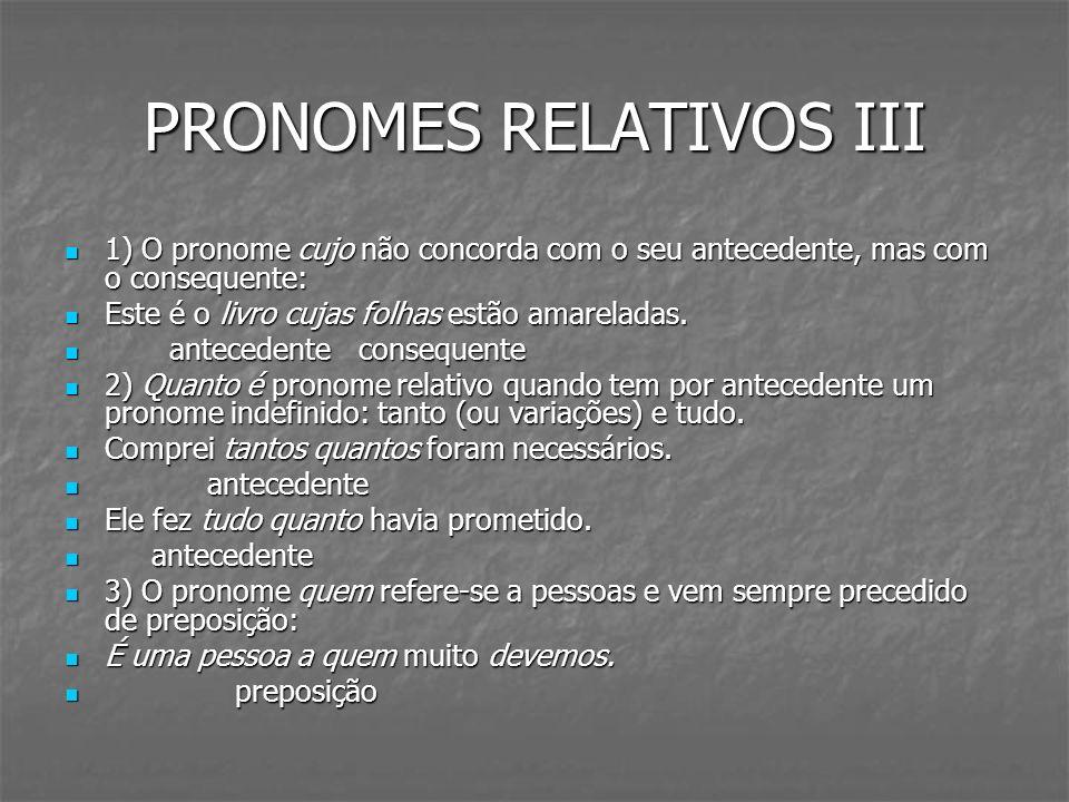 PRONOMES RELATIVOS III 1) O pronome cujo não concorda com o seu antecedente, mas com o consequente: 1) O pronome cujo não concorda com o seu anteceden