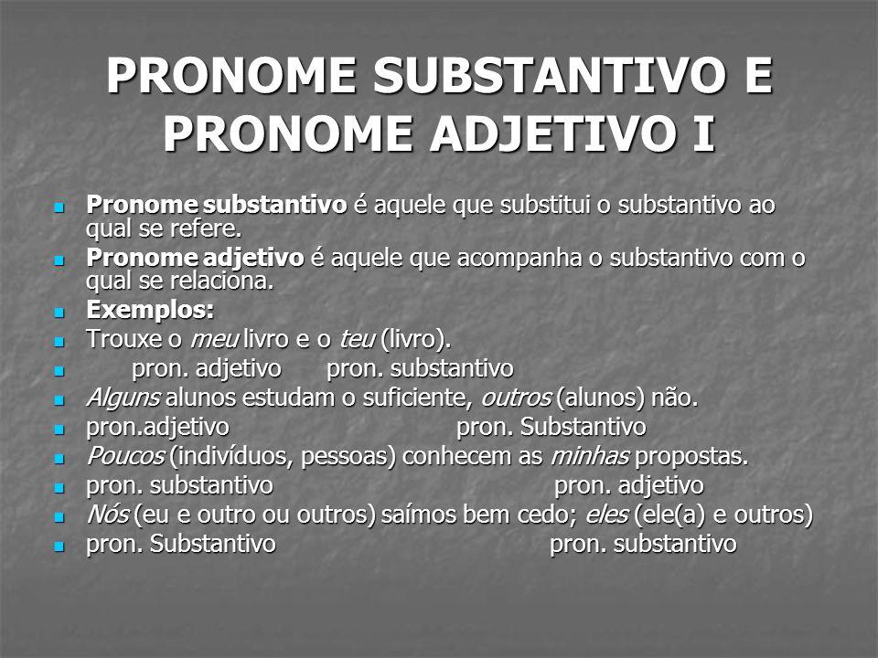 PRONOME SUBSTANTIVO E PRONOME ADJETIVO I Pronome substantivo é aquele que substitui o substantivo ao qual se refere. Pronome substantivo é aquele que