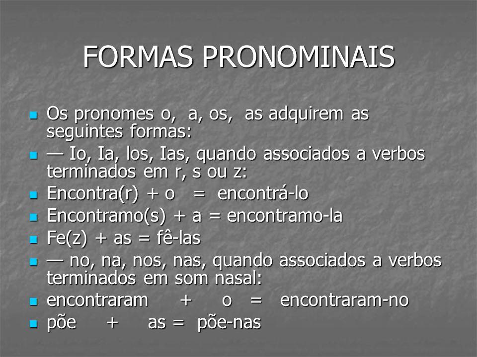 FORMAS PRONOMINAIS Os pronomes o, a, os, as adquirem as seguintes formas: Os pronomes o, a, os, as adquirem as seguintes formas: Io, Ia, los, Ias, qua