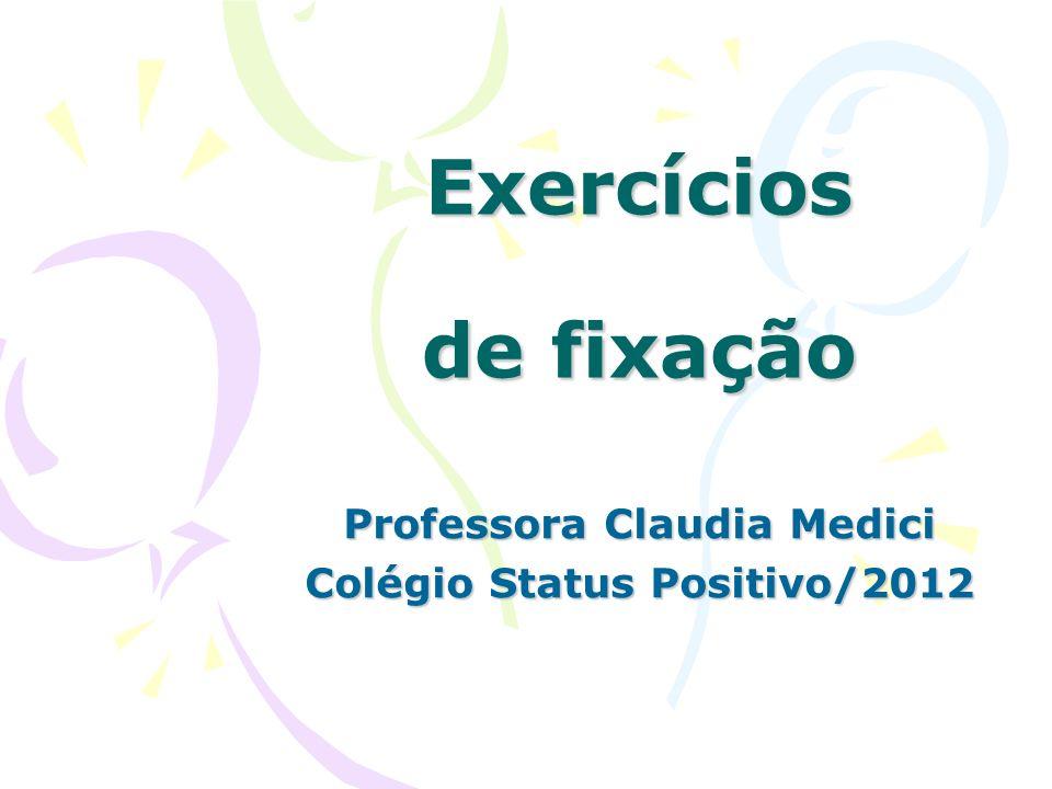 Exercícios de fixação Professora Claudia Medici Colégio Status Positivo/2012