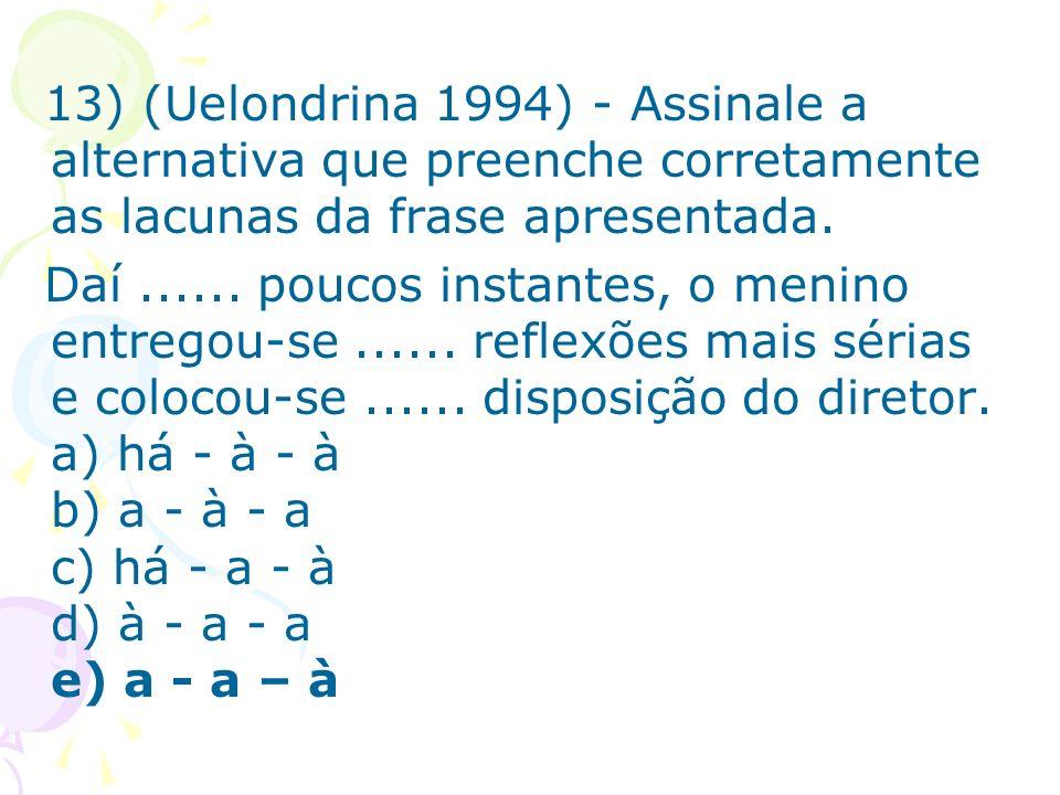 13) (Uelondrina 1994) - Assinale a alternativa que preenche corretamente as lacunas da frase apresentada. Daí...... poucos instantes, o menino entrego