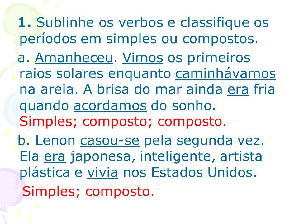 1. Sublinhe os verbos e classifique os períodos em simples ou compostos. a. Amanheceu. Vimos os primeiros raios solares enquanto caminhávamos na areia