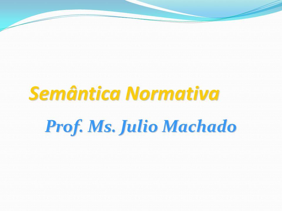 Semântica Normativa Prof. Ms. Julio Machado