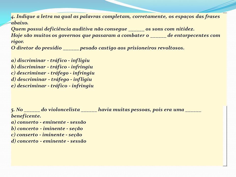 4. Indique a letra na qual as palavras completam, corretamente, os espaços das frases abaixo. Quem possui deficiência auditiva não consegue ______ os
