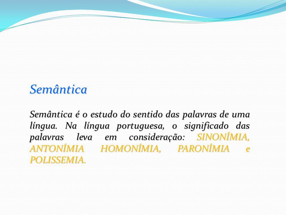 Semântica Semântica é o estudo do sentido das palavras de uma língua. Na língua portuguesa, o significado das palavras leva em consideração: SINONÍMIA