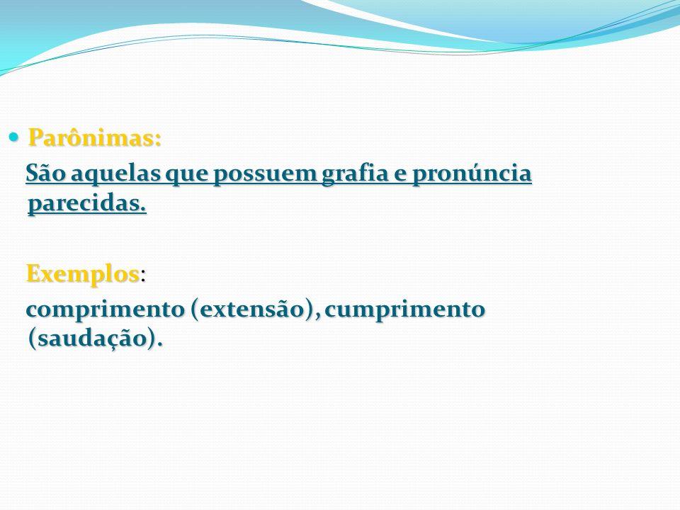 Parônimas: Parônimas: São aquelas que possuem grafia e pronúncia parecidas. São aquelas que possuem grafia e pronúncia parecidas. Exemplos: Exemplos: