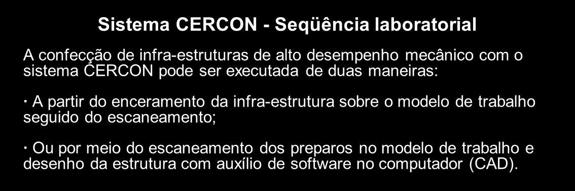 Sistema CERCON - Seqüência laboratorial A confecção de infra-estruturas de alto desempenho mecânico com o sistema CERCON pode ser executada de duas ma