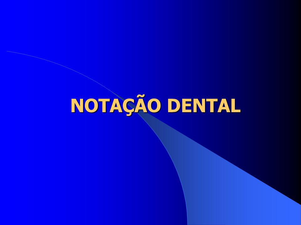 NOTAÇÃO DENTAL Processo sinóptico (código) Determina o número (quantidade) Determina situação dos dentes (posição) Indica as falhas (ausência) Indica extra numerários (a mais) Indica as anomalias (defeitos) Fornece o estado atual dos dentes nos arcos.