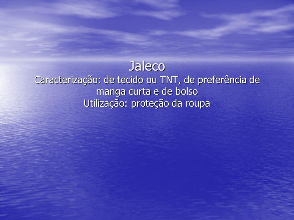 Jaleco Caracterização: de tecido ou TNT, de preferência de manga curta e de bolso Utilização: proteção da roupa