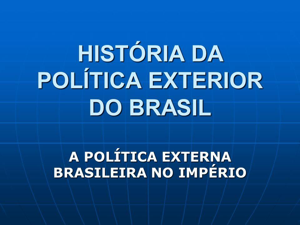 HISTÓRIA DA POLÍTICA EXTERIOR DO BRASIL A POLÍTICA EXTERNA BRASILEIRA NO IMPÉRIO