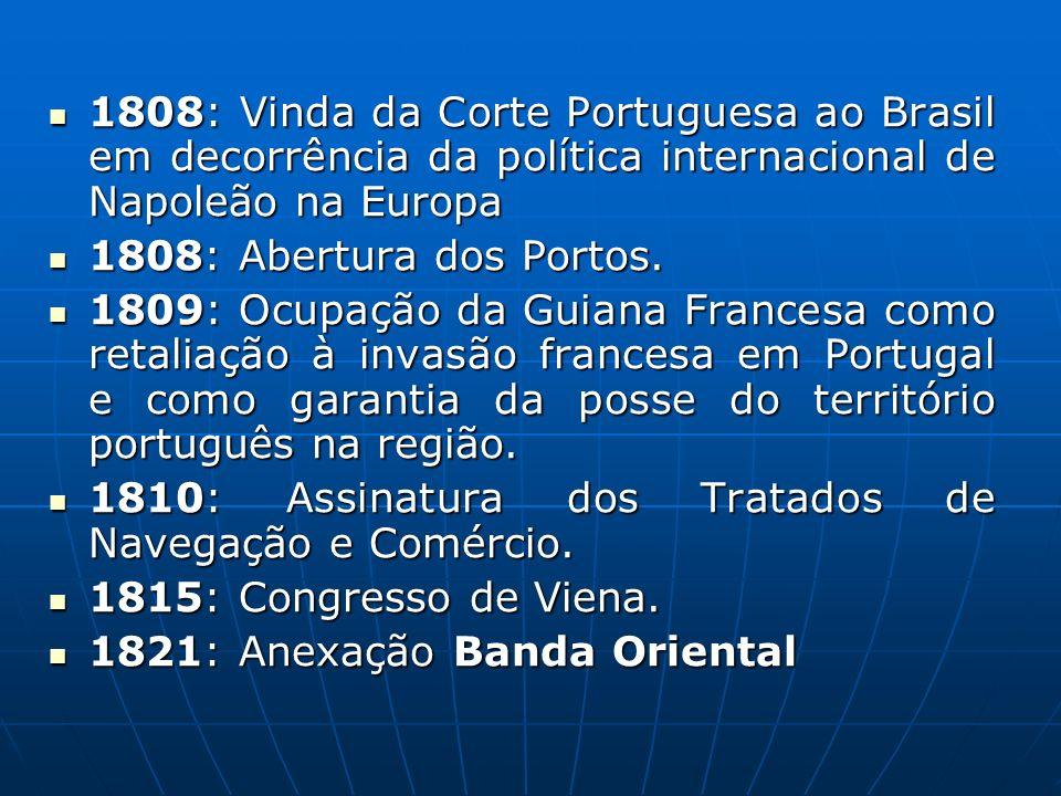1808: Vinda da Corte Portuguesa ao Brasil em decorrência da política internacional de Napoleão na Europa 1808: Vinda da Corte Portuguesa ao Brasil em