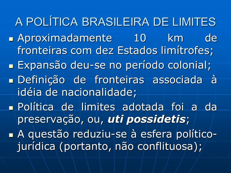A POLÍTICA BRASILEIRA DE LIMITES Aproximadamente 10 km de fronteiras com dez Estados limítrofes; Aproximadamente 10 km de fronteiras com dez Estados l
