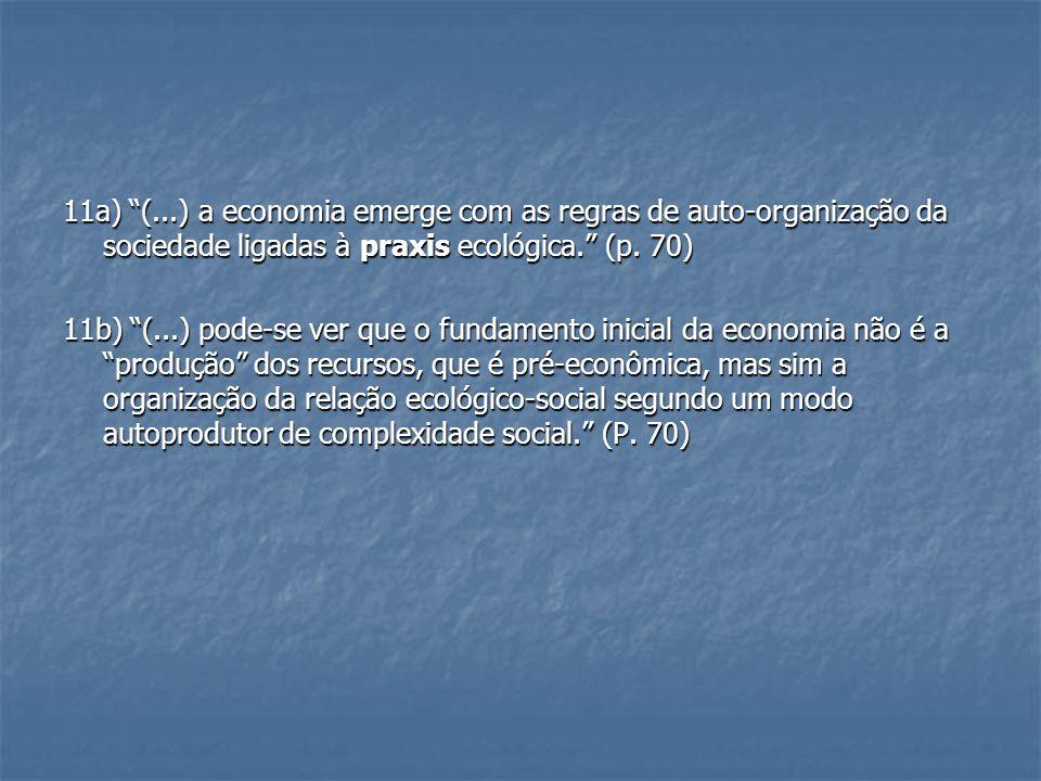 11a) (...) a economia emerge com as regras de auto-organização da sociedade ligadas à praxis ecológica.