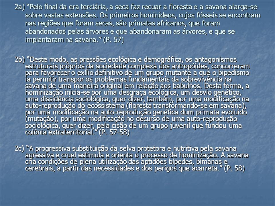 12a) (...) foi o hominídeo que criou a linguagem. (P. 74)