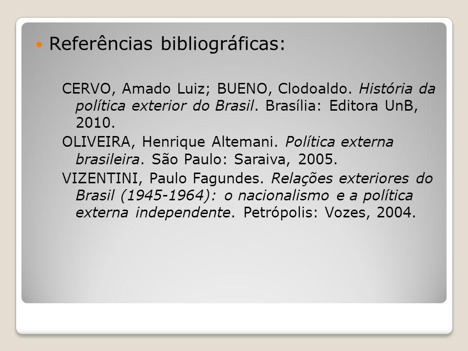 Referências bibliográficas: CERVO, Amado Luiz; BUENO, Clodoaldo. História da política exterior do Brasil. Brasília: Editora UnB, 2010. OLIVEIRA, Henri