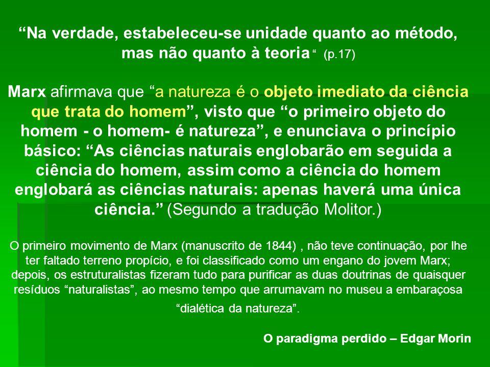 Na verdade, estabeleceu-se unidade quanto ao método, mas não quanto à teoria (p.17) Marx afirmava que a natureza é o objeto imediato da ciência que tr