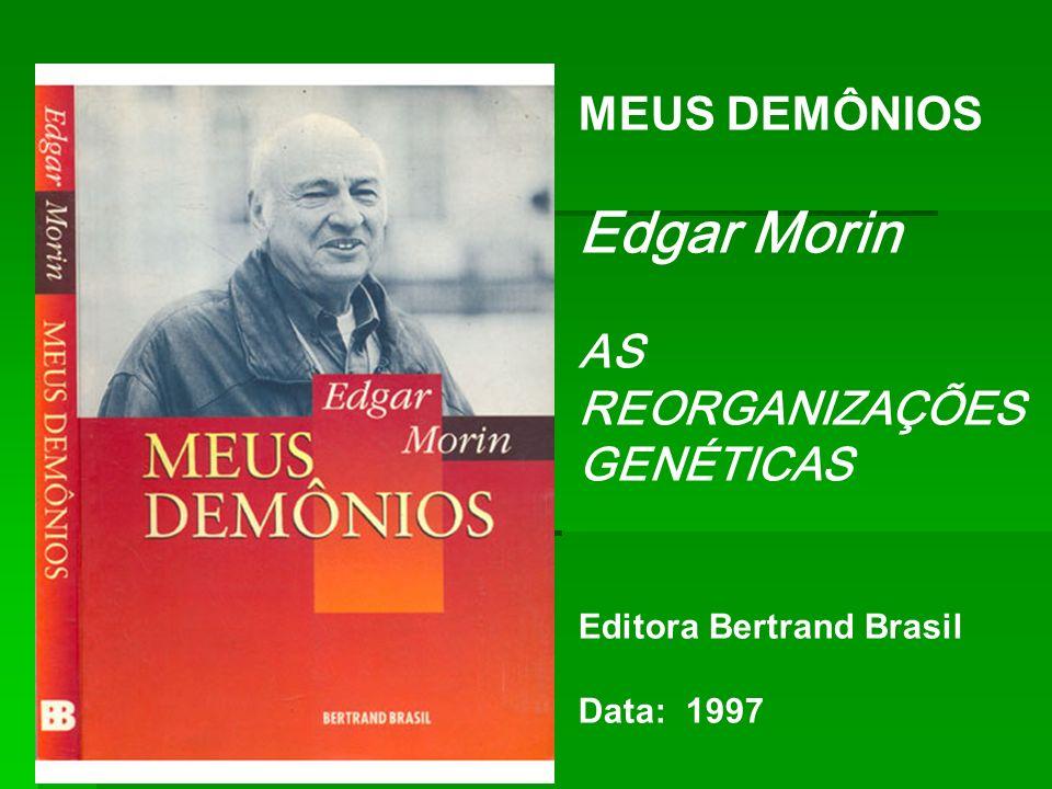 MEUS DEMÔNIOS Edgar Morin AS REORGANIZAÇÕES GENÉTICAS Editora Bertrand Brasil Data: 1997